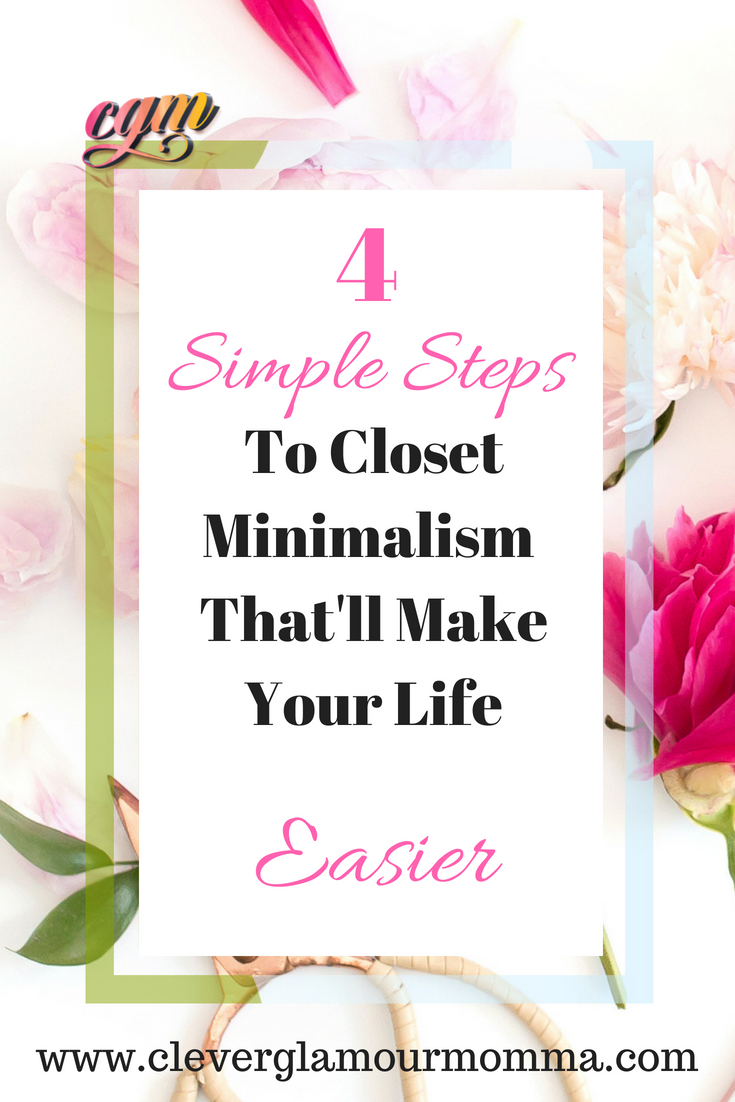 4 Simple Steps to Closet Minimalism Clever Glamour Momma