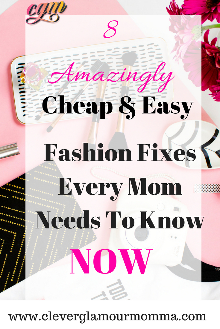Cheap & Easy Fashion Fixes every mom should know