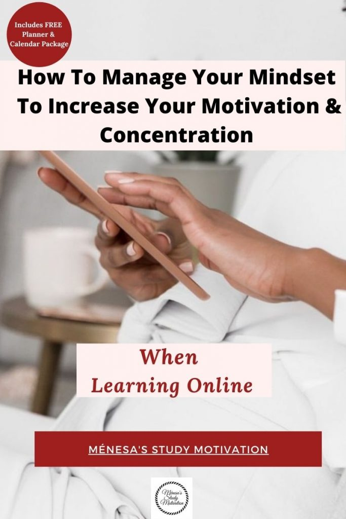 How to manage your mindset to increase your motivation and concentration when learning online. online learning, distance learning, home schoolinh, study skills,