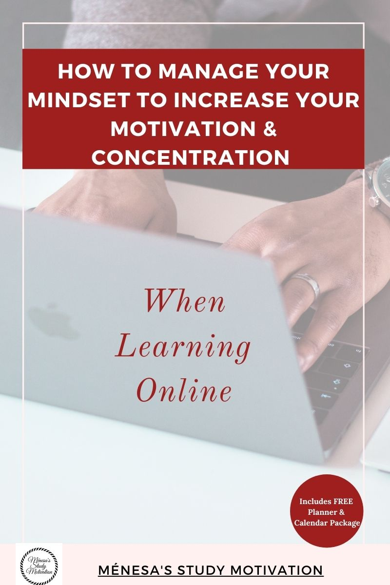 How to manage your mindset to increase your motivation and concentration when learning online. Online learning, distance learning, mature learning, study skills, remote learning.